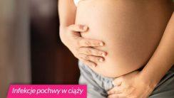 Infekcje pochwy w ciąży