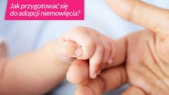 Jak przygotować się do adopcji niemowlęcia?